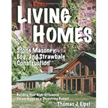 Living Homes: Stone Masonry, Log and Strawbale Construction, 6th Edition