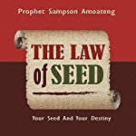 The Law of Seed: Your Seed and Your Destiny | Sampson Amoateng