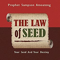 The Law of Seed: Your Seed and Your Destiny