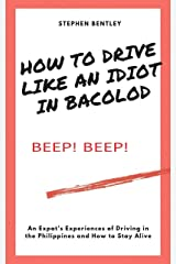 How To Drive Like An Idiot In Bacolod: An Expat's Experiences of Driving in the Philippines and How to Survive Kindle Edition