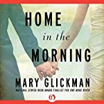 Home in the Morning: A Novel | Mary Glickman