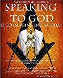 Speaking to God- How to Meditate: Manifesting thru Correct Prayer( How to meditate). A Modern Esoteric Guide obtaining the Secret Wisdom of Kundalini from ... our Senses. (Ascension Series Book 1)