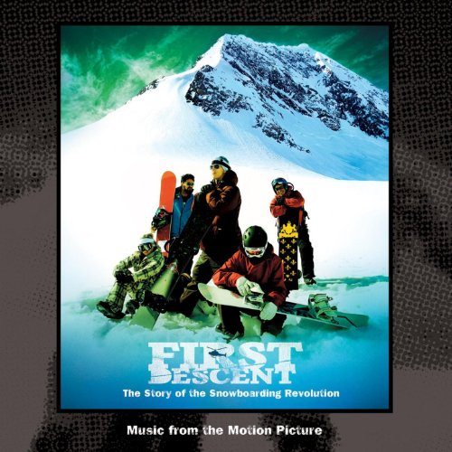 First Descent- The Story of the Snowboarding Revolution (Music From The Motion Picture)