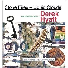 Stone Fires - Liquid Clouds : The Shamanic Art of Derek Hyatt by Peter Woodcock (2001-10-10)