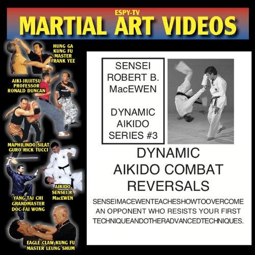 Dynamic Aikido - Video 3 - Dynamic Aikido Combat Reversals