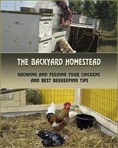 The Backyard Homestead: Growing and Feeding Your Chickens  and Best Beekeeping Tips: (Backyard Chickens, Natural Beekeeping, Beekeeping Equipment) (Beekeeping, Raising Chickens) by [ Peal, Micheal, Towne, Kristen]