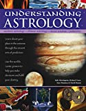 img - for Understanding Astrology: Western Astrology, Chinese Astrology, Moon Wisdom, Palmistry: Learn About Your Place In The Universe Through The Ancient Arts ... You Make Decisions And Fulfil Your Destiny book / textbook / text book