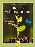 Und es wächst doch!: Grüne Superhelden - diese Pflanzen lösen jedes Gartenproblem. Schneckenfest - schattentolerant - konkurrenzstark (GU Garten Extra)