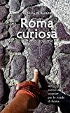 Roma curiosa: 40 luoghi curiosi da scoprire per le strade di Roma