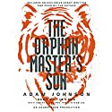The Orphan Master's Son: A Novel of North Korea Hörbuch von Adam Johnson Gesprochen von: Tim Kang, Josiah D. Lee, James Kyson Lee, Adam Johnson
