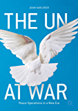 The UN at War: Peace Operations in a New Era