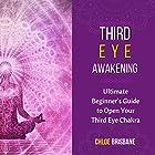 Third Eye Awakening: Ultimate Beginner's Guide to Open Your Third Eye Chakra Hörbuch von Chloe Brisbane Gesprochen von: Leslie Howard