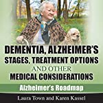 Dementia, Alzheimer's Disease Stages, Treatments, and Other Medical Considerations: Alzheimer's Roadmap | Laura Town,Karen Kassel