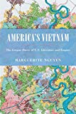 America's Vietnam: The Longue Durée of U.S. Literature and Empire (Asian American History & Cultu)