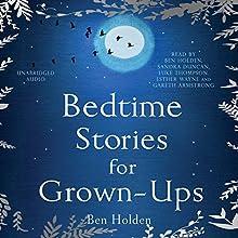 Bedtime Stories for Grown-ups Audiobook by Ben Holden Narrated by Ben Holden, Sandra Duncan, Luke Thompson, Gareth Armstrong, Esther Wane