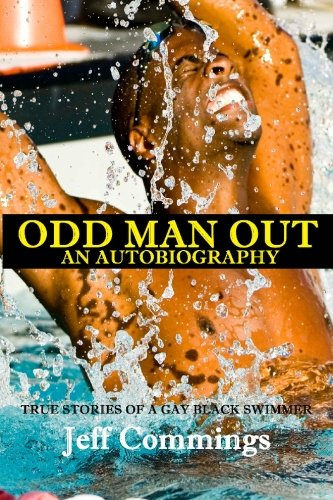 Odd Man Out: An Autobiography: True Stories of a Gay Black Swimmer