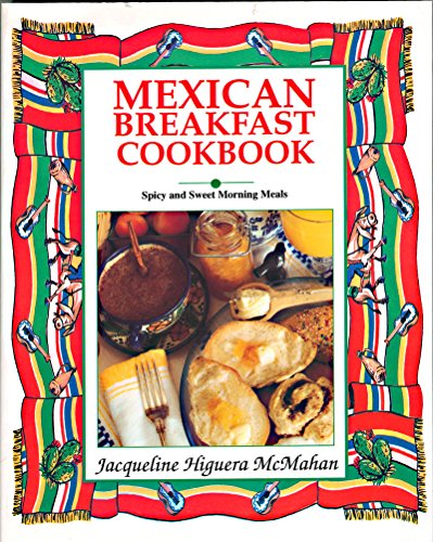Mexican Breakfast Cookbook: Sweet and Spicy Morning Meals by Jacqueline Higuera McMahan