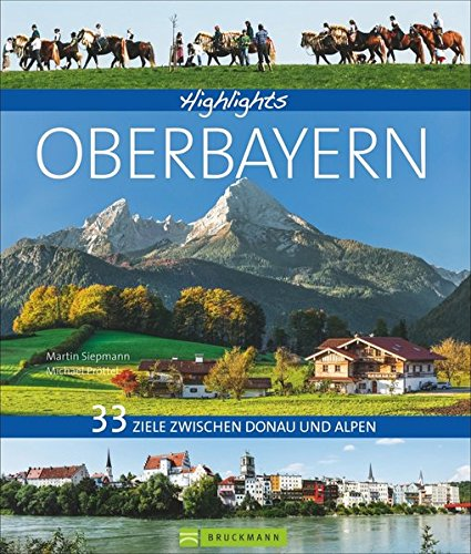 Highlights Oberbayern: 33 Ziele zwischen Donau und Alpen