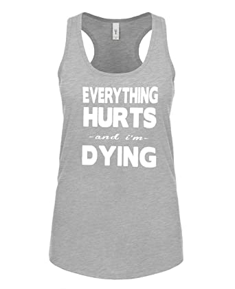 21c3787c82e39 Women s Everything Hurts And I m Dying Soft Racerback Tank Top at Amazon Women s  Clothing store