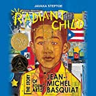 Radiant Child: The Story of Young Artist Jean-Michel Basquiat Audiobook by Javaka Steptoe Narrated by Ron Butler