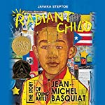 Radiant Child: The Story of Young Artist Jean-Michel Basquiat | Javaka Steptoe