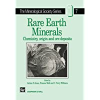 Rare Earth Minerals: Chemistry, Origin and Ore Deposits (The Mineralogical Society Series (7))