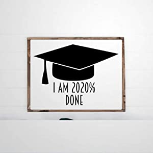 Graduation Class of 2020 Funny Graduation Framed Wooden Sign,I Am 2020% Done High School or College Wood Wall Decor Sign, Farmhouse Wooden Plaque Art for Home,Gardens, Porch, Gallery Wall, Coffee Shop