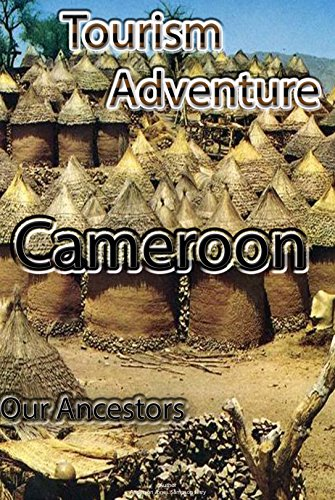 Tourism Adventure in Cameroon: Effective investment in tourism and ecotourism in Cameroon.