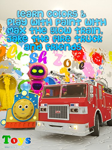 Learn Colors & Play with Paint with Max the Glow Train, Jake the Fire Truck and Friends ()
