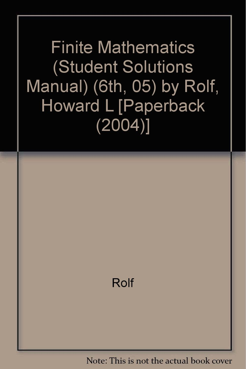 Read Online Finite Mathematics (Student Solutions Manual) (6th, 05) by Rolf, Howard L [Paperback (2004)] pdf