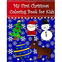 My First Christmas Coloring Book For Kids Big Easy And Toddlers Large Pictures With Santa Holly Bell Tree Present Candy