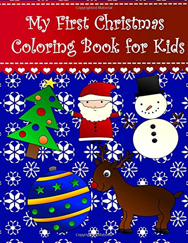 My First Christmas Coloring Book for Kids: Big easy christmas coloring book for kids and toddlers. Large pictures with santa holly bell tree present ... Coloring Books for Kids) (Volume (Easy Christmas Crafts For Toddlers)