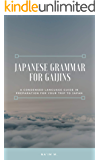 Japanese Grammar for Gaijins: A Condensed Language Guide In Preparation for your Trip to Japan
