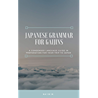 Japanese Grammar for Gaijins: A Condensed Language Guide In Preparation for your Trip to Japan (English Edition)