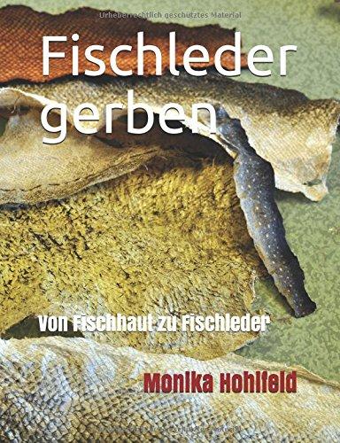 27 Juni 2018 Monika Hohlfeld Independently published 1983239801 Von Fischhaut zu Fischleder Taschenbuch Fischleder gerben