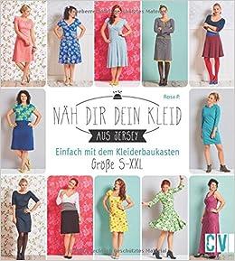 e672f6908ef265 Näh dir dein Kleid  Einfach mit dem Kleiderbaukasten. Größe S-XXL   Amazon.de  Rosa P.  Bücher