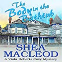 The Body in the Bathtub: A Viola Roberts Cozy Mystery: Viola Roberts Cozy Mysteries, Book 4 Audiobook by Shéa MacLeod Narrated by Yvette Keller