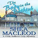 The Body in the Bathtub: A Viola Roberts Cozy Mystery: Viola Roberts Cozy Mysteries, Book 4 | Shéa MacLeod