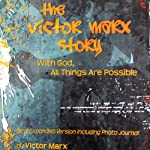 With God, All Things Are Possible : The Victor Marx Story | Victor Marx