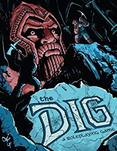 The Dig: A Roleplaying Game by Derek A. Kamal (2016-03-31)