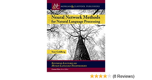 Neural Network Methods for Natural Language Processing (Synthesis Lectures  on Human Language Technologies)
