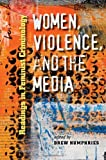 Women, Violence, and the Media : Readings in Feminist Criminology, , 1555537030