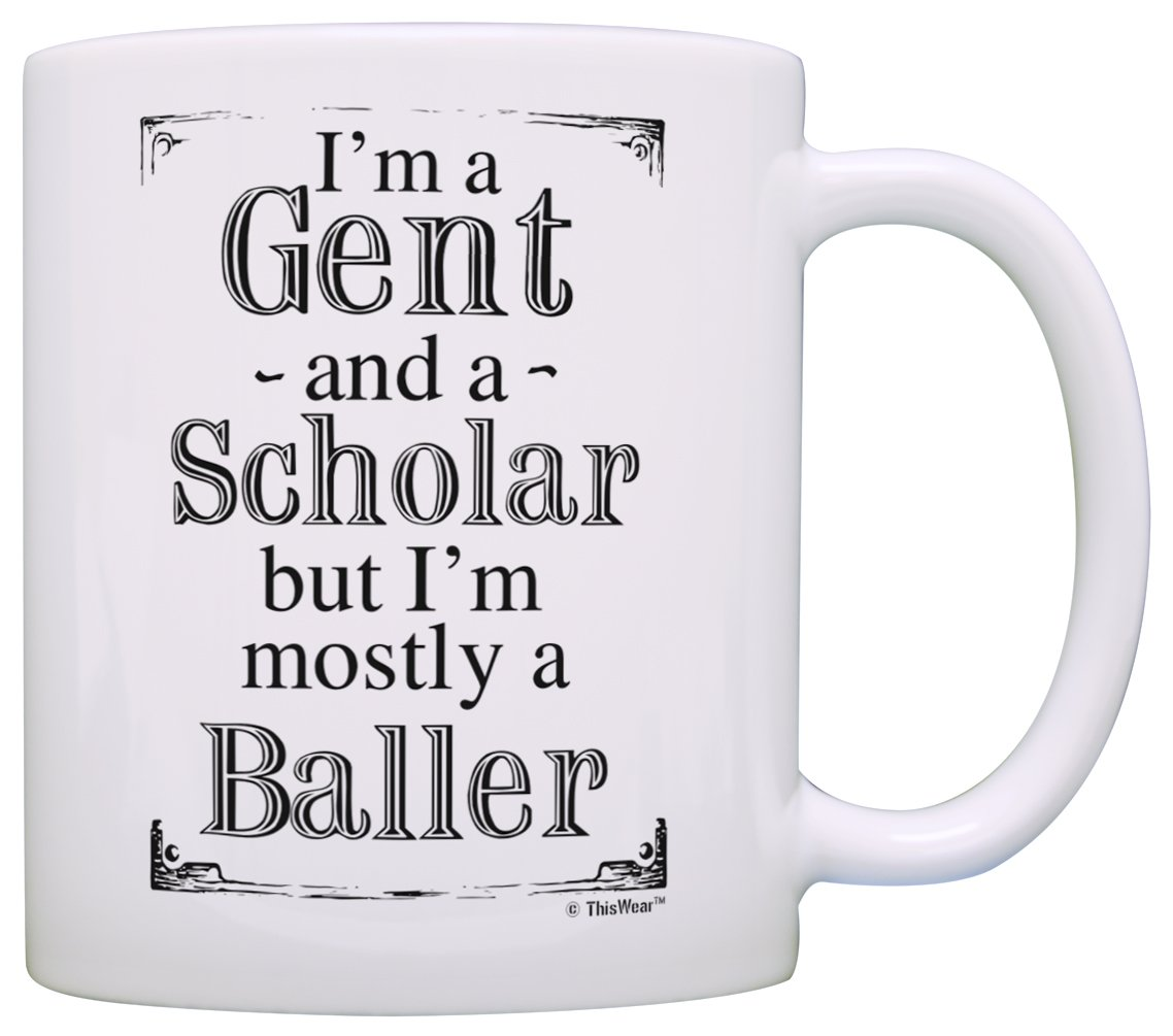 Graduation Gifts for Him I'm a Gent and a Scholar But Mostly a Baller College Graduation Gifts Funny Graduation Gift Coffee Mug Tea Cup White