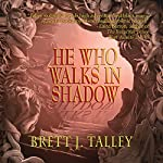 He Who Walks in Shadow | Brett J. Talley