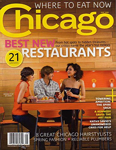 Chicago May 2008 Magazine BEST NEW RESTAURANTS FROM HOT SPOTS TO HIDDEN TREASURES OUR CRITICS NAME THE YEAR'S TOP ROOKIES