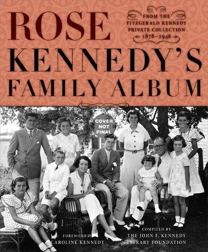 (Rose Kennedy's Family Album: From the Fitzgerald Kennedy Private Collection, 1878-1946)