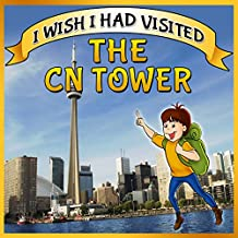 childrens books : I Wish I Had Visited the CN Tower (Great Picture Book for KIDS)(Ages 4 - 12): book about canada for kids