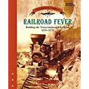 Railroad Fever: Building the Transcontinental Railroad 1830 - 1870 (Crossroads America)