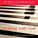 Walking with God: Talk to Him. Hear from Him. Really. Audiobook by John Eldredge Narrated by John Eldredge