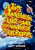 img - for A Time Traveller's Guide to Life, the Universe & Everything book / textbook / text book